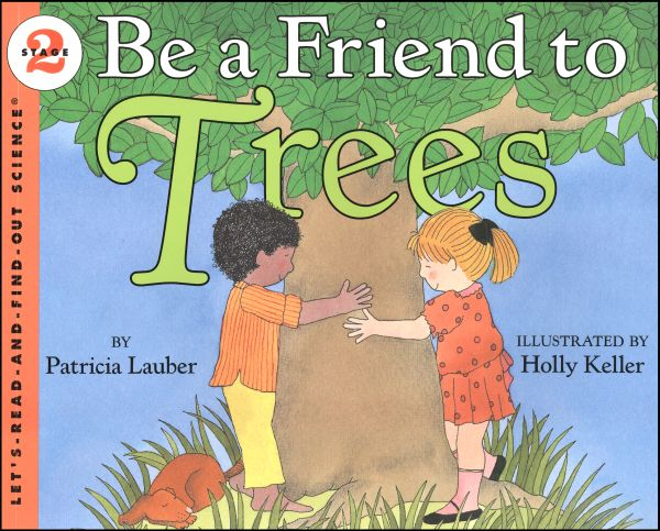 Be a Friend to Trees (Let's Read and Find Out Science Level 2)