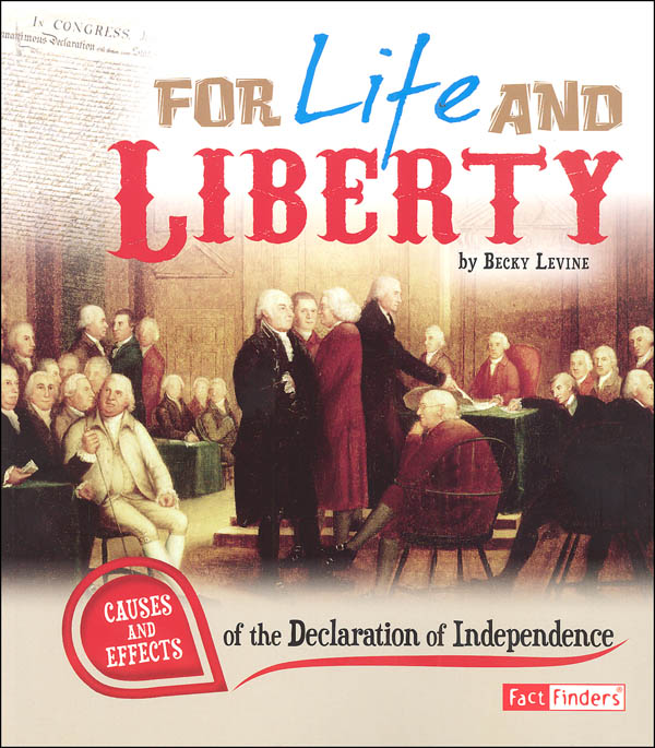 For Life and Liberty: Causes and Effects of the Declaration of Independence (Causes and Effects History Effects)