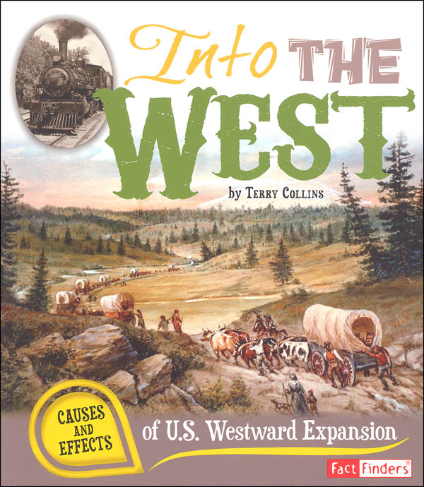 Into the West: Causes and Effects of U.S. Westward Expansion (Causes and Effects History Effects)