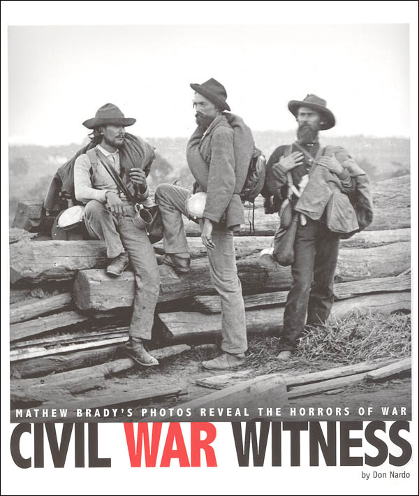 Civil War Witness: Mathew Brady's Photos Reveal the Horrors of War (Captured History)
