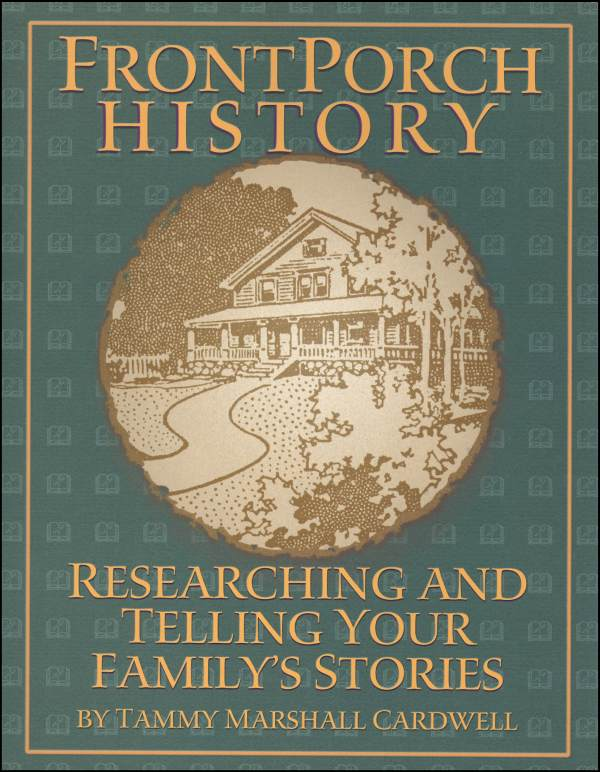 Front Porch History: Researching and Telling Your Family's Stories