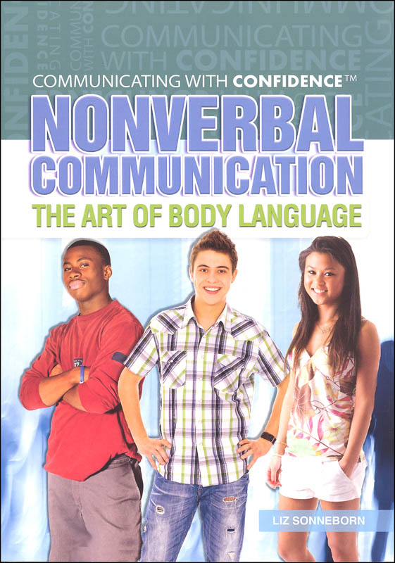 Nonverbal Communication: The Art of Body Language (Communicating With Confidence)
