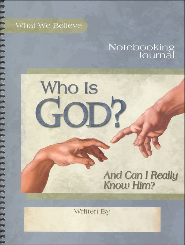 Who Is God? (And Can I Really Know Him?) Volume 1 Notebooking Journal