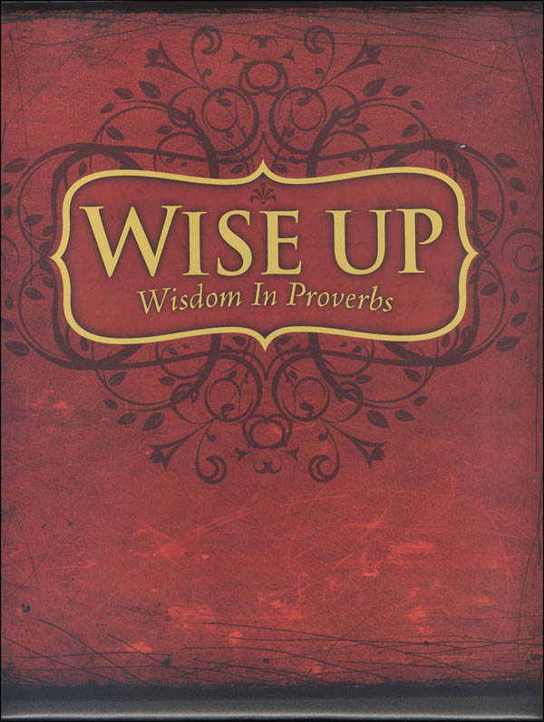 Wise Up: Wisdom in Proverbs Teacher's Manual