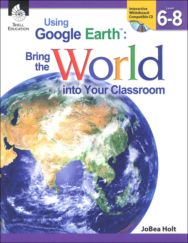 Using Google Earth:Brng Wrld Into Clssrm L6-8
