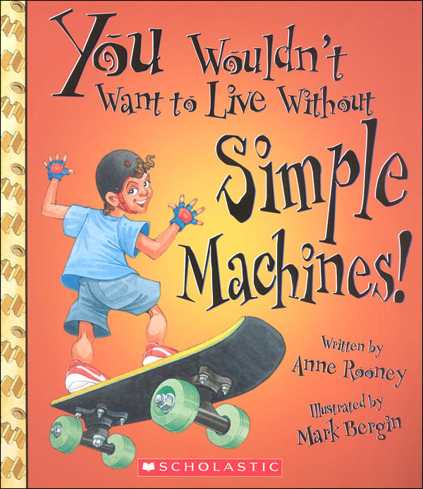 You Wouldn't Want to Live w/o Simple Machines