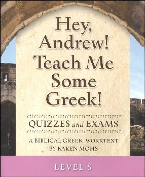 Hey, Andrew! Teach Me Some Greek! Level 5 Quizzes/Exams