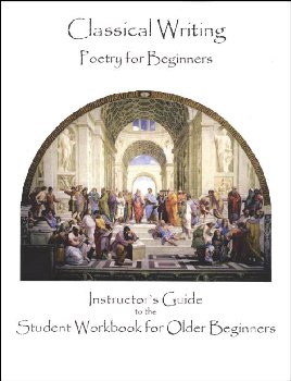 Classical Writing: Poetry - Beginners Instructor's Guide to the Student Workbook for Old Beginners