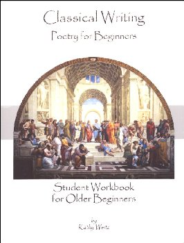 Classical Writing: Poetry - Beginners Student Workbook for Older Students
