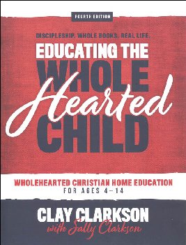 Educating the WholeHearted Child Handbook 4ed