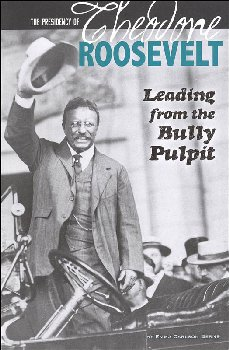 Presidency of Theodore Roosevelt: Leading from the Bully Pulpit