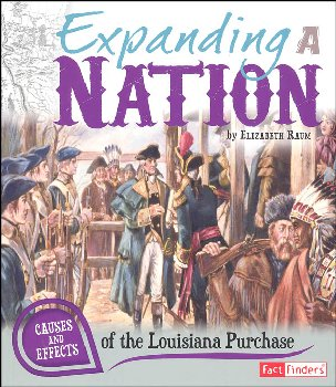 Expanding a Nation: Causes and Effects of the Louisiana Purchase (Causes and Effects History Effects)