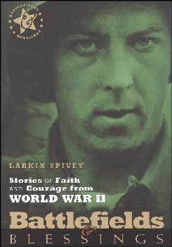 Battlefields & Blessings: Stories of Faith and Courage From World War II