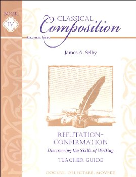Classical Composition IV: Refutation/Confirmation Teacher Guide