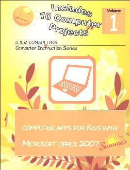 Computer Apps for Kids V1: Summer Text w/ Office 2007
