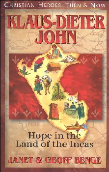 Klaus-Dieter John: Hope in the Land of the Incas (Christian Heroes: Then & Now Series)