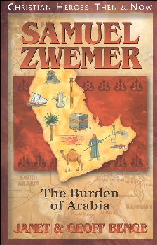 Samuel Zwemer: The Burden of Arabia (Christian Heroes: Then & Now Series)