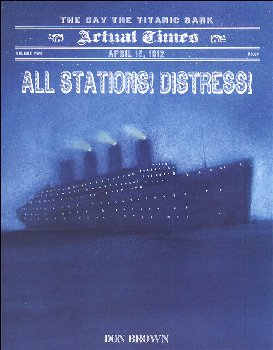 All Stations! Distress! April 15, 1912: Day the Titanic Sank (Actual Times Series)