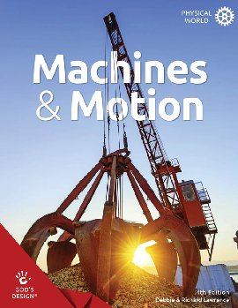 Machines and Motion (God's Design for Physical World)