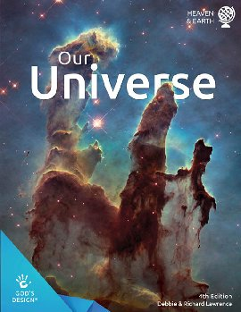 Our Universe (God's Design for Heaven & Earth) 4th Ed.