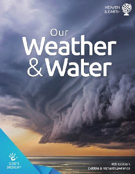 Our Weather and Water (God's Design for Heaven & Earth) 4th Ed.