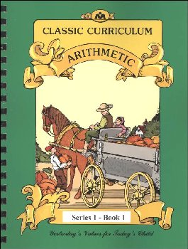Classic Curriculum Arithmetic Series Series 1 Workbook 1