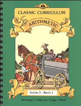 Classic Curriculum Arithmetic Series Series 3 Workbook 1
