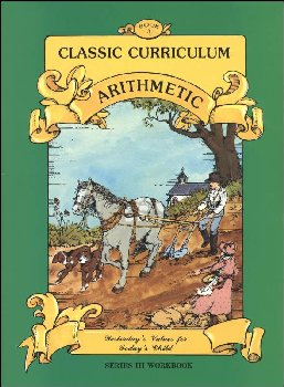 Classic Curriculum Arithmetic Series Series 3 Workbook 3