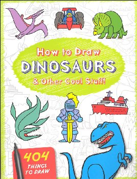 How to Draw Dinosaurs & Other Cool Stuff! (404 Things to Draw)