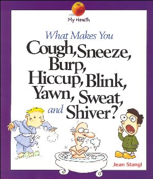 What Makes You Cough, Sneeze, Burp, etc. (My