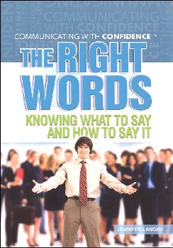 Right Words: Knowing What to Say and How to Say It (Communicating With Confidence)
