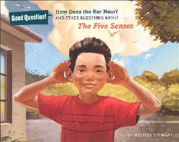 How Does the Ear Hear? And Other Questions About the Five Senses (Good Questions!)