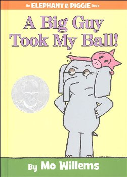 Big Guy Took My Ball! (Elephant and Piggie Book)