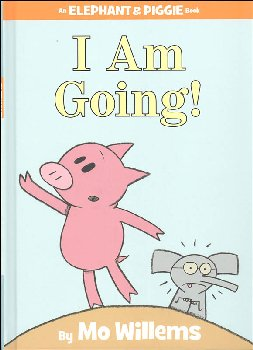 I Am Going! (Elephant and Piggie Book)