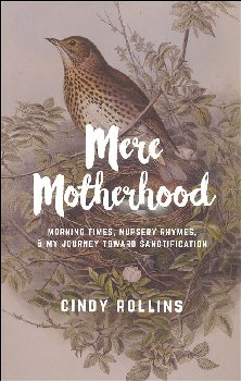 Mere Motherhood: Morning Times, Nursery Rhymes, & My Journey Towards Sanctification