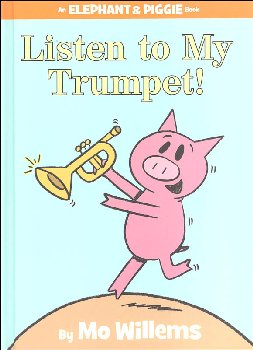 Listen to My Trumpet! (Elephant and Piggie Book)