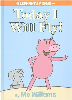 Today I Will Fly! (Elephant and Piggie Book)