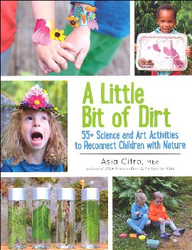 Little Bit of Dirt: 55+ Science and Art Activities