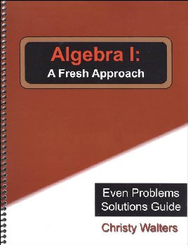 Algebra I: A Fresh Approach Even Answers & Solutions Manual (2016 Edition)