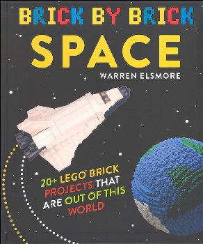 Brick by Brick Space: 20 + LEGO Brick Projects That Are Out of This World