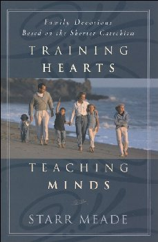 Training Hearts Teaching Minds: Family Devotions Based on the Shorter Catechism