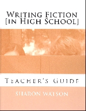 Writing Fiction [In High School] Teacher's Guide