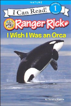 Ranger Rick: I Wish I Was an Orca (I Can Read! Beginning 1)
