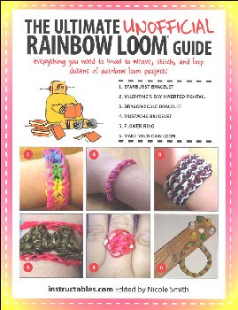 Ultimate Unofficial Rainbow Loom Guide