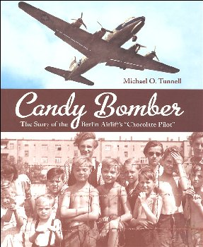 Candy Bomber: The Story of the Berlin Airlift's Chocolate Pilot