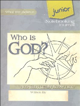 Who Is God? (Can I Really Know Him?) Volume 1 Junior Notebooking Journal