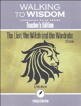 Lion, the Witch and the Wardrobe: Teacher's Edition Literature Guide (Walking to Wisdom)