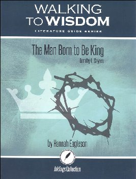 Man Born to be King: Student Literature Guide (Walking to Wisdom)