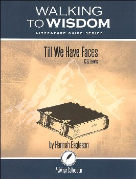 Till We Have Faces: Student Literature Guide (Walking to Wisdom)