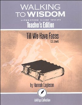 Till We Have Faces: Teacher's Edition Literature Guide (Walking to Wisdom)